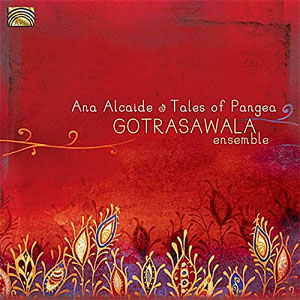 Ana Alcaide and Gotrasawala ensemble -  Tales of Pangea
