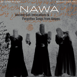 Nawa - Ancient Sufi Invocations & Forgotten Songs from Aleppo