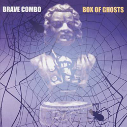 Brave Combo has a new album out on Rounder Records titled Box of Ghosts