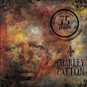 Charley Patton and Various Artists -  The Definitive Charley Patton - 75 Year Anniversary Edition