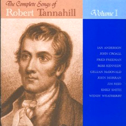 The Complete Songs of Robert Tannahill Vol.1
