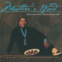 Delphine Tsinajinnie  - Mother's Word