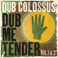 Dub Colossus - Dub Me Tender Vol. 1 & 2