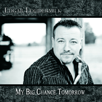 Edgar Loudermilk - My Big Chance Tomorrow