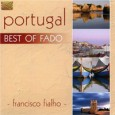 Francisco Fialho Portugal: Best of Fado (ARC Music) A former member of the Portuguese group Raizes do Fado, this acoustic album showcases vocalist Francisco Fialho. He is accompanied by Antonio...