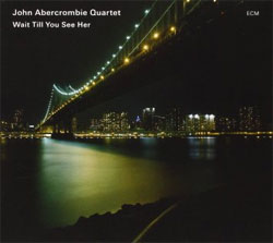 John Abercrombie Quartet - Wait  Till You See Her