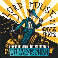 Lord Mouse and the Kalypso Katz - Go Calypsonian