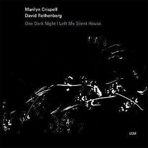 Marilyn Crispell, David Rothenberg -  One Dark Night I Left My Silent House