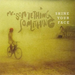 Mr. Something Something -  Shine Your Face