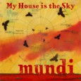 Mundi My House is the Sky (International Rain, 2014) My House is the Sky is the fourth album by Austin-based ensemble Mundi. The instrumental group normally bridges the worlds of […]