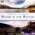 Noel McLoughlin Home Is the Rover – Traditional Songs from Scotland & Ireland (ARC Music, 2013) ARC Music's offering Home Is the Rover – Traditional Songs from Scotland & Ireland...