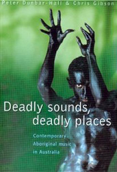 Deadly Sounds, Deadly Places: Contemporary Aboriginal Music in Australia by Peter Dunbar-Hall, University of New South Wales Press (July 1, 2004)