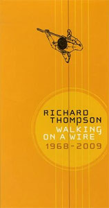 Richard Thompson - Walking On A Wire: Richard Thompson (1968-2009)