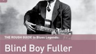 Blind Boy Fuller The Rough Guide to Blind Boy Fuller (World Music Network, 2015) Blues enthusiasts can dance happy to the coming spring or better yet The Rough Guide to […]