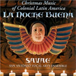 Savae - San Antonio Vocal Arts Ensemble Christmas - Music of Colonial Latin America: La Noche Buena
