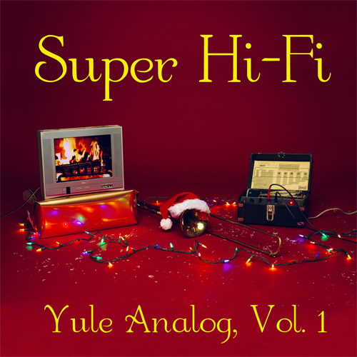 Super Hi-Fi - Yule Analog, Vol. 1 (A Very Dubby Christmas)