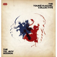 The Toure Raichel Collective - The Tel Aviv Session