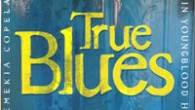 Various Artists True Blues (Telarc, 2013) All right my little blues babies, wake up, rub that crusty sleep from your eyes and pull your pants up. I'll wait…hmmm…ready? Listen up...