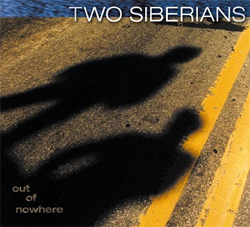 Two Siberians - Out of Nowhere