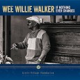"Wee Willie Walker If Nothing Ever Changes (Little Village Foundation, 2015) Do-overs are a rare thing in life. Likewise, we might sit and politely listen to the ""I coulda been […]"