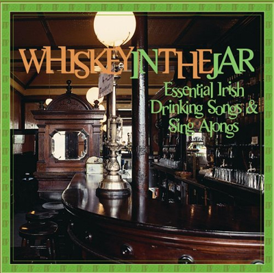 Whiskey in the Jar: Essential Irish Drinking Sings & Sing Alongs