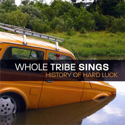 Whole Tribe Sings - History of Hard Luck