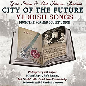 Yale Strom & Hot Pstromi - City of the Future - Yiddish Songs from the Former Soviet Union