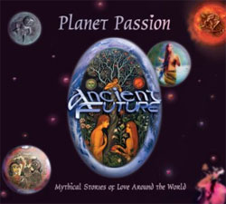 Ancient Future -  Planet Passion: Mythical Stories of  Love Around the World