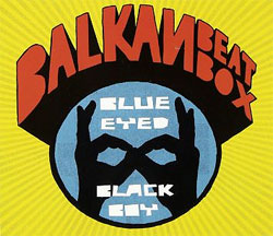 Balkan Beat Box -  Blue Eyed Black Boy