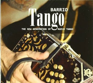 Various Artists -  Barrio Tango - The New Generation of Nuevo Tango