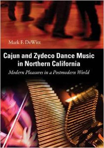 Cajun and Zydeco Dance Music in Northern California: Modern Pleasures in a Postmodern  World