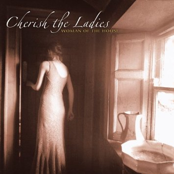 Cherish the Ladies - Woman of the House