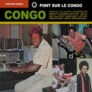 Various Artists -  African Pearls: Congo - Pont Sur Le Congo