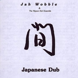 Jah Wobble and the Nippon Dub Ensemble -  Japanese Dub