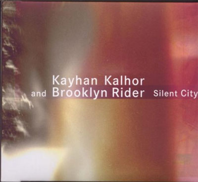 Kayhan Kalhor & Brooklyn Rider - Silent City