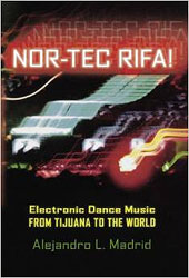 Nor-tec Rifa!: Electronic Dance Music from Tijuana to the World by Alejandro L. Madrid