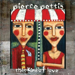 Pierce Pettis - That Kind of Love</a