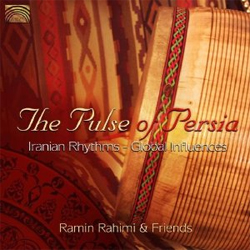 Ramin Rahimi & Friends - The Pulse of Persia: Iranian Rhythms - Global Influences