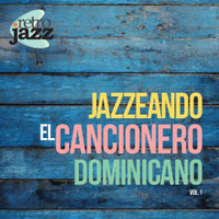 Retro Jazz - Jazzeando el Cancionero Dominicano Vol. I