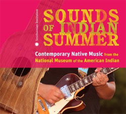 Sounds of Indian Summer: Contemporary Native Music from  the National Museum of the American Indian