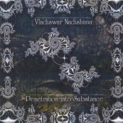 Vladiswar Nadishana - Penetration into Substance