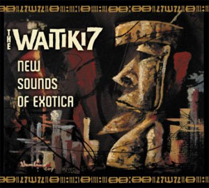 The Waitiki 7 -  New Sounds of Exotica
