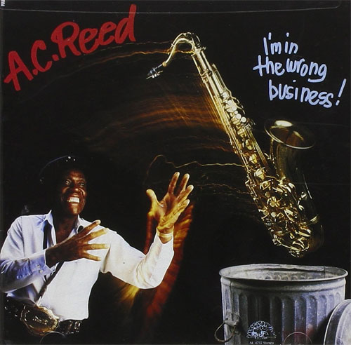 "A.C. Reed - ""I'm In The Wrong Business"