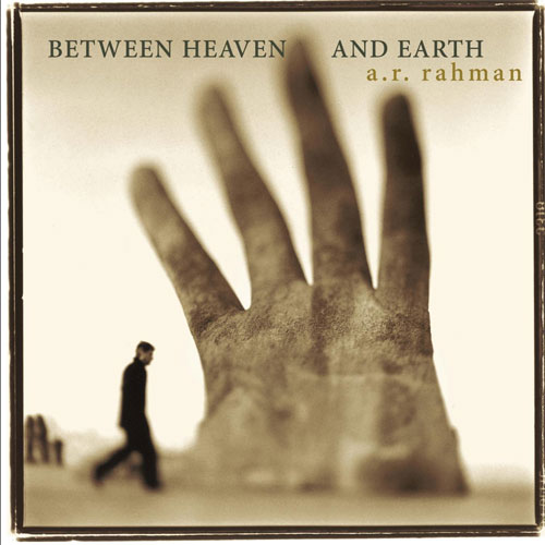 A. R. Rahman - Between Heaven and Earth