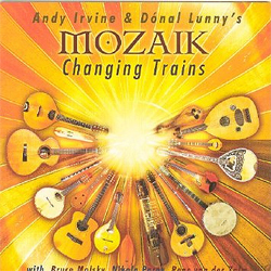 Andy Irvine and Donal Lunny's Mozaik -   Changing Trains