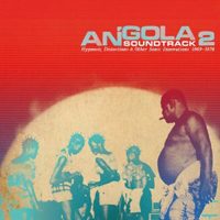 Various Artists - Angola Soundtrack 2 - Hypnosis, Distortions & Other Sonic Innovations 1969-1978
