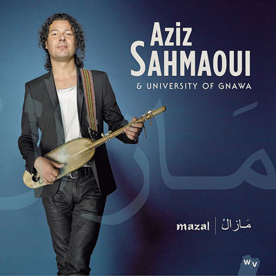 Aziz Sahmaoui & University of Gnawa - Mazal