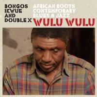 Bongos Ikwue - Wulu Wulu
