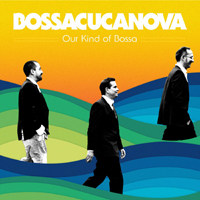 Bossacucanova - Our Kind of Bossa