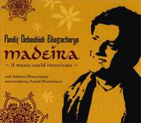 Debashish Bhattacharya - Madeira: If Music Could Intoxicate